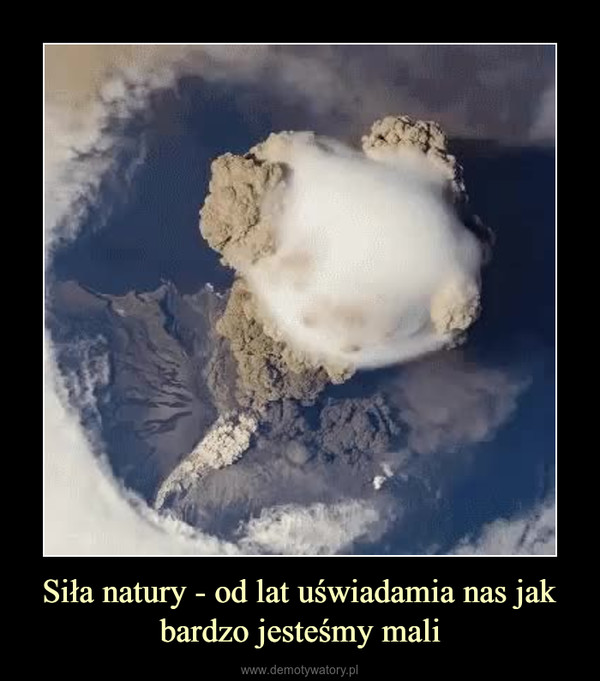 Siła natury - od lat uświadamia nas jak bardzo jesteśmy mali –