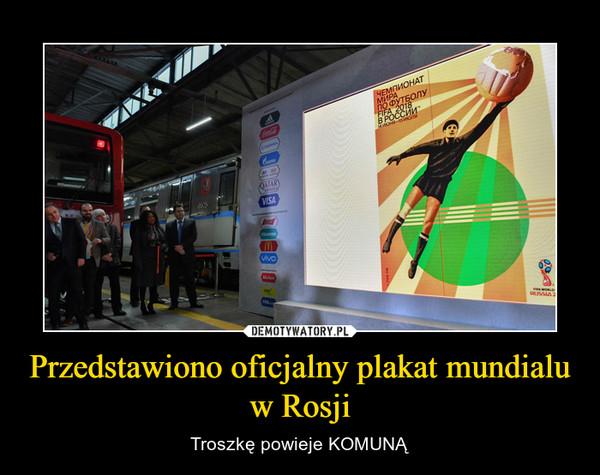Przedstawiono oficjalny plakat mundialu w Rosji – Troszkę powieje KOMUNĄ
