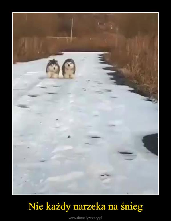 Nie każdy narzeka na śnieg –