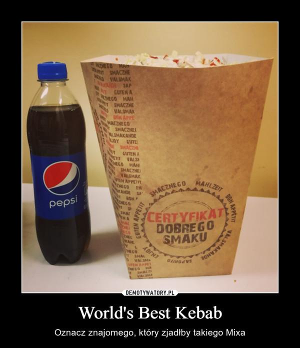 World's Best Kebab – Oznacz znajomego, który zjadłby takiego Mixa