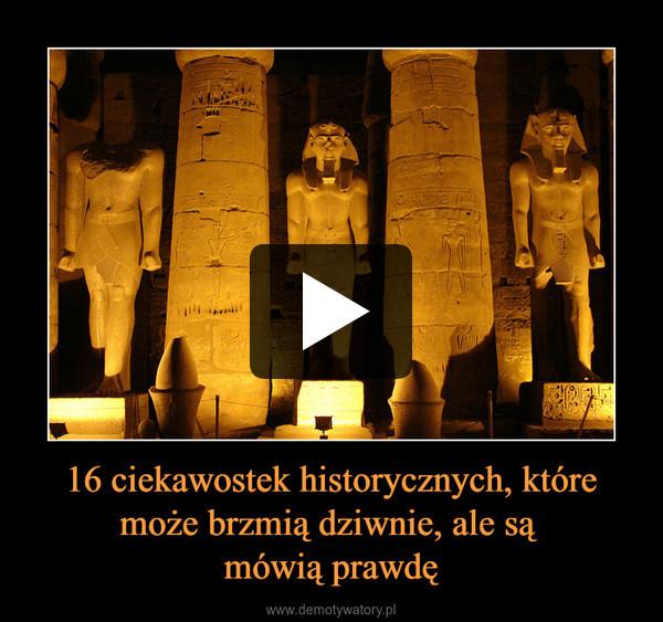 16 ciekawostek historycznych, które może brzmią dziwnie, ale są mówią prawdę –