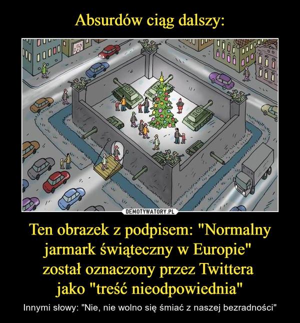 """Ten obrazek z podpisem: """"Normalny jarmark świąteczny w Europie"""" został oznaczony przez Twittera jako """"treść nieodpowiednia"""" – Innymi słowy: """"Nie, nie wolno się śmiać z naszej bezradności"""""""