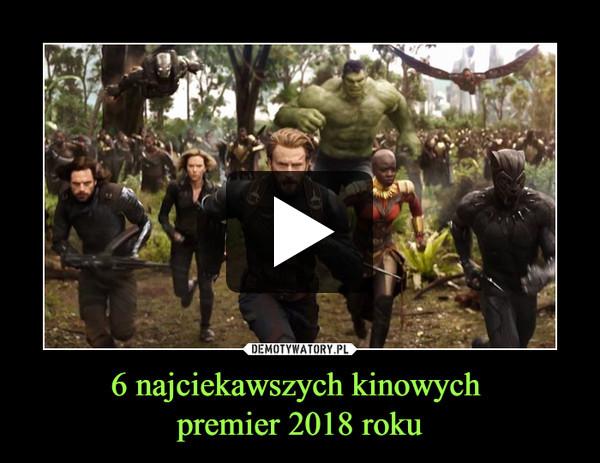 6 najciekawszych kinowych premier 2018 roku –