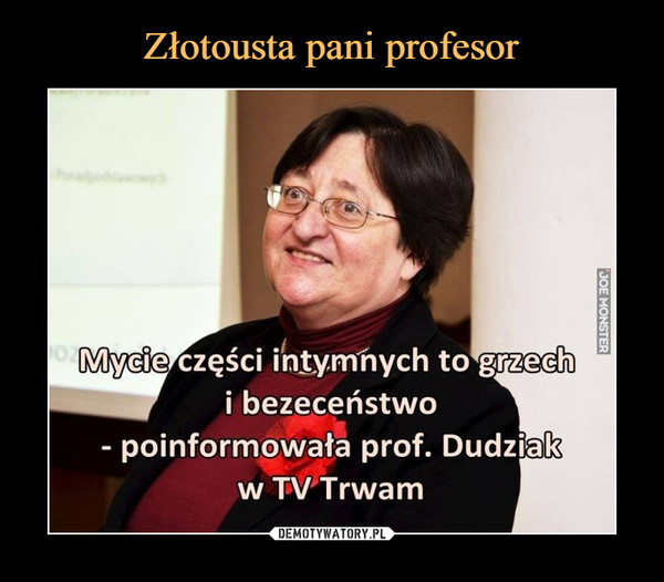 –  Mycie części intymnych to grzech i bezeceństwo - poinformowała prof. Dudziak w TV Trwam