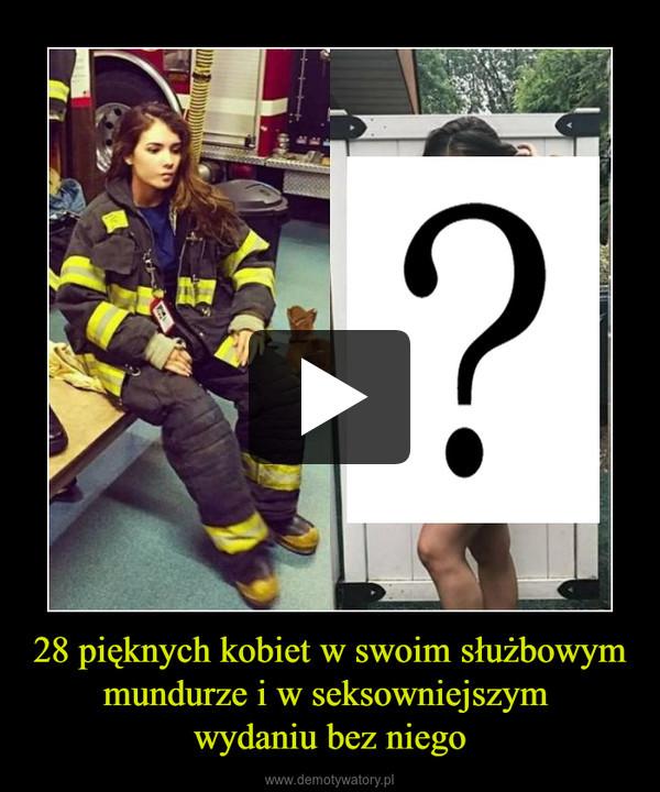 28 pięknych kobiet w swoim służbowym mundurze i w seksowniejszym wydaniu bez niego –