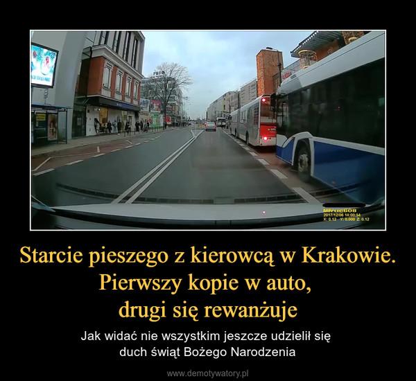 Starcie pieszego z kierowcą w Krakowie. Pierwszy kopie w auto, drugi się rewanżuje – Jak widać nie wszystkim jeszcze udzielił się duch świąt Bożego Narodzenia