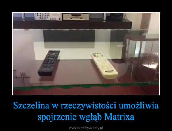 Szczelina w rzeczywistości umożliwia spojrzenie wgłąb Matrixa –