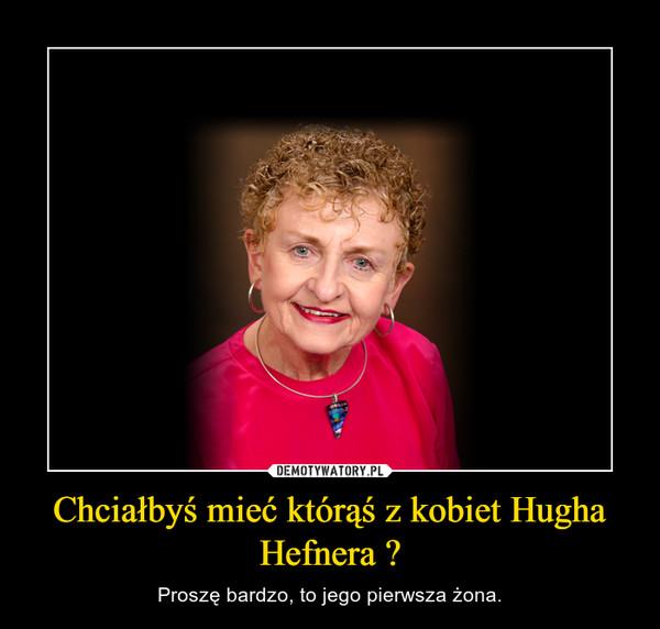 Chciałbyś mieć którąś z kobiet Hugha Hefnera ? – Proszę bardzo, to jego pierwsza żona.
