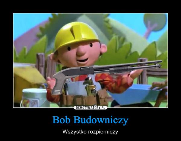 Bob Budowniczy – Wszystko rozpierniczy