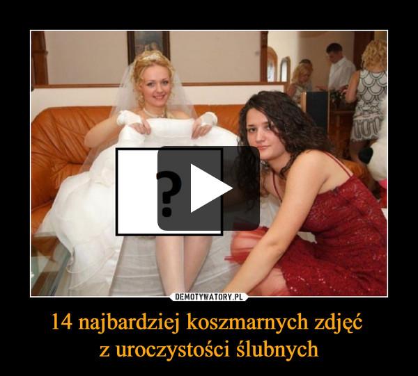 14 najbardziej koszmarnych zdjęć z uroczystości ślubnych –