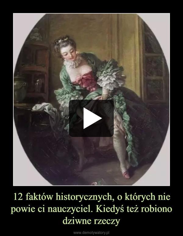 12 faktów historycznych, o których nie powie ci nauczyciel. Kiedyś też robiono dziwne rzeczy –
