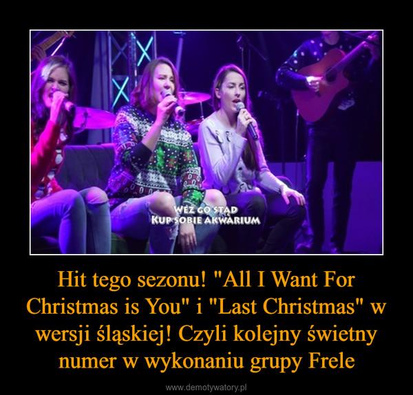 """Hit tego sezonu! """"All I Want For Christmas is You"""" i """"Last Christmas"""" w wersji śląskiej! Czyli kolejny świetny numer w wykonaniu grupy Frele –"""