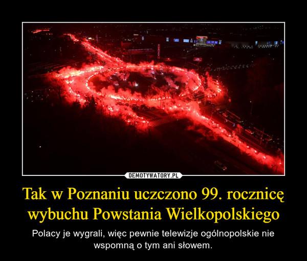 Tak w Poznaniu uczczono 99. rocznicę wybuchu Powstania Wielkopolskiego – Polacy je wygrali, więc pewnie telewizje ogólnopolskie nie wspomną o tym ani słowem.