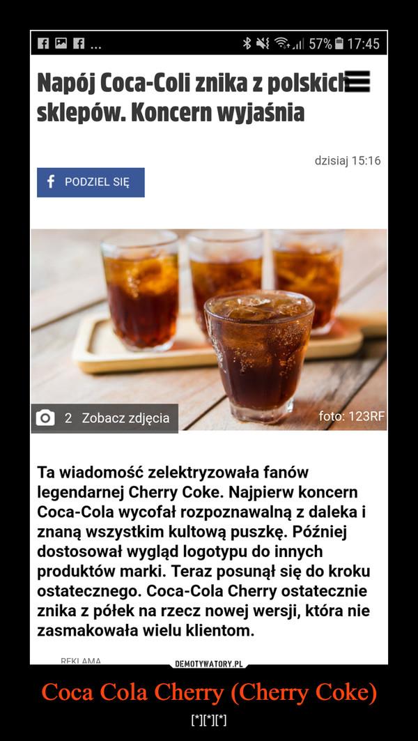 Coca Cola Cherry (Cherry Coke) – [*][*][*]