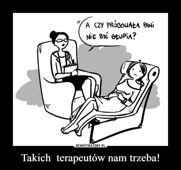 Takich  terapeutów nam trzeba! –