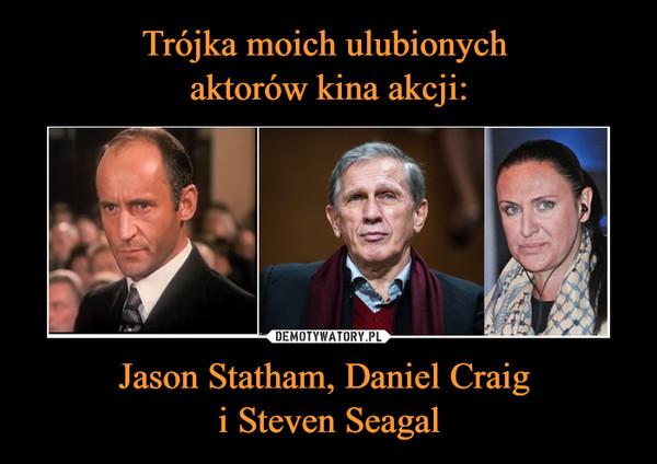 Jason Statham, Daniel Craig i Steven Seagal –