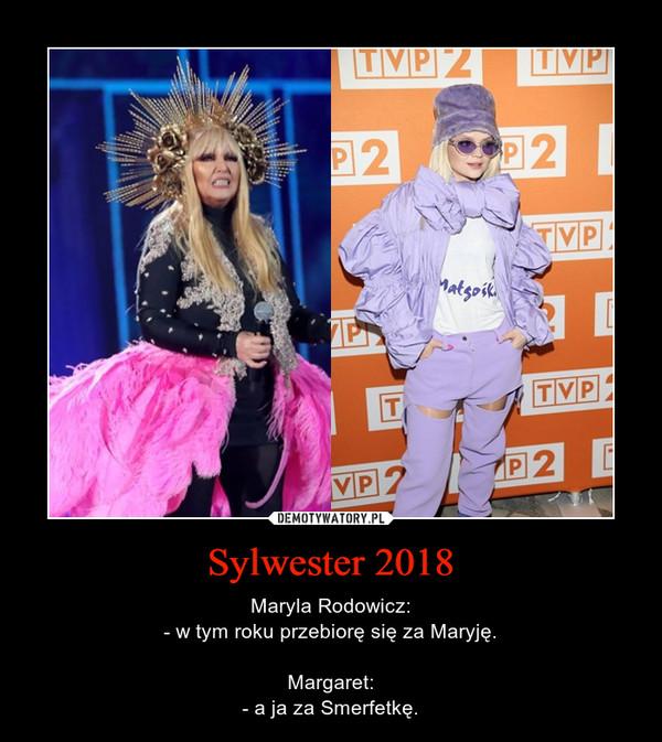 Sylwester 2018 – Maryla Rodowicz:- w tym roku przebiorę się za Maryję.Margaret:- a ja za Smerfetkę.