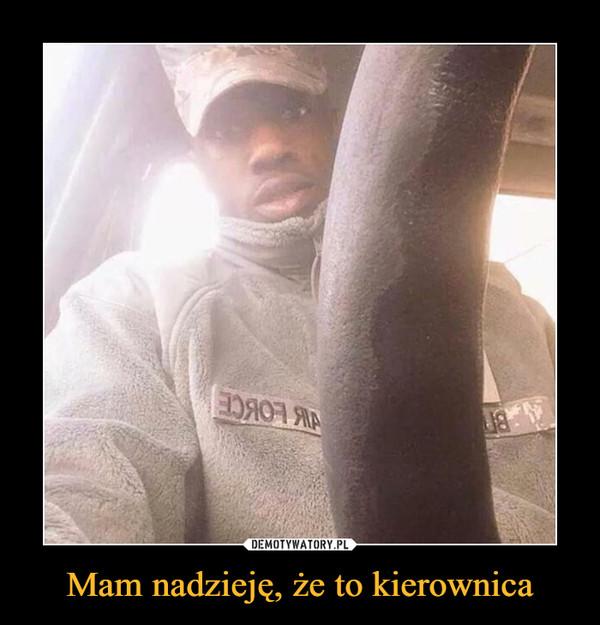 Mam nadzieję, że to kierownica –