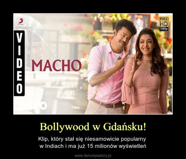Bollywood w Gdańsku! – Klip, który stał się niesamowicie popularny w Indiach i ma już 15 milionów wyświetleń