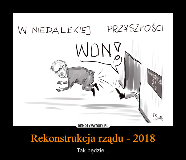 Rekonstrukcja rządu - 2018 – Tak będzie...