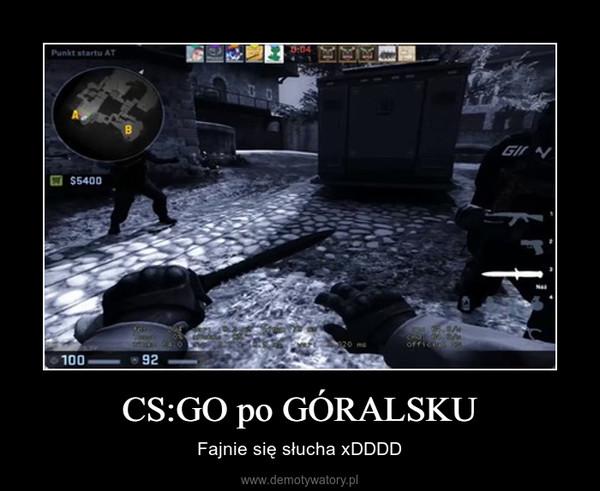 CS:GO po GÓRALSKU – Fajnie się słucha xDDDD