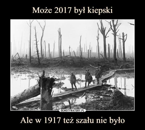 Może 2017 był kiepski Ale w 1917 też szału nie było
