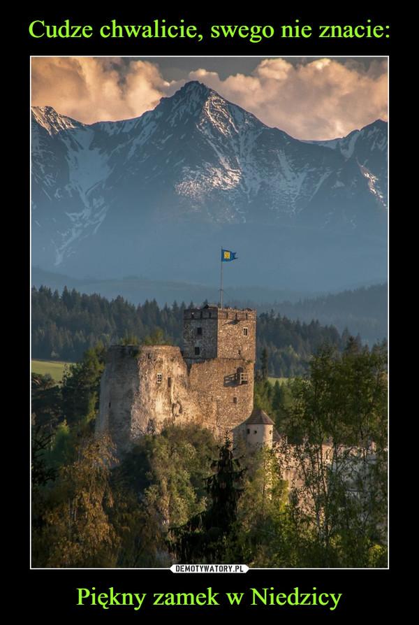 Cudze chwalicie, swego nie znacie: Piękny zamek w Niedzicy