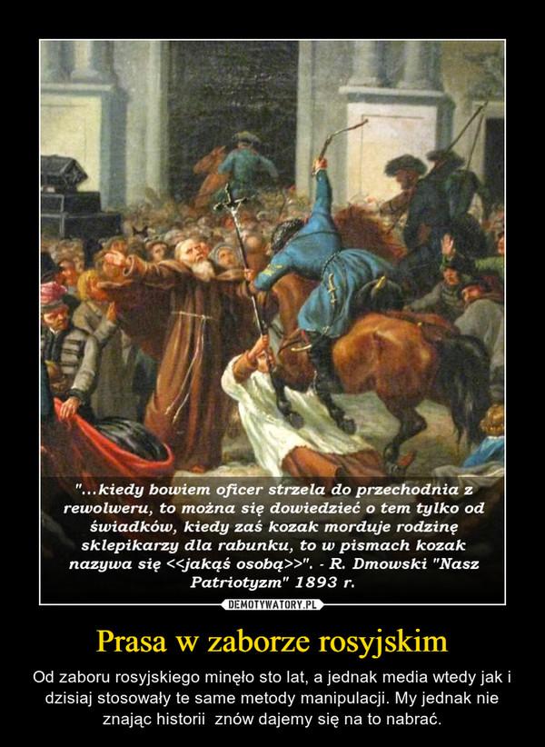 Prasa w zaborze rosyjskim – Od zaboru rosyjskiego minęło sto lat, a jednak media wtedy jak i dzisiaj stosowały te same metody manipulacji. My jednak nie znając historii  znów dajemy się na to nabrać.