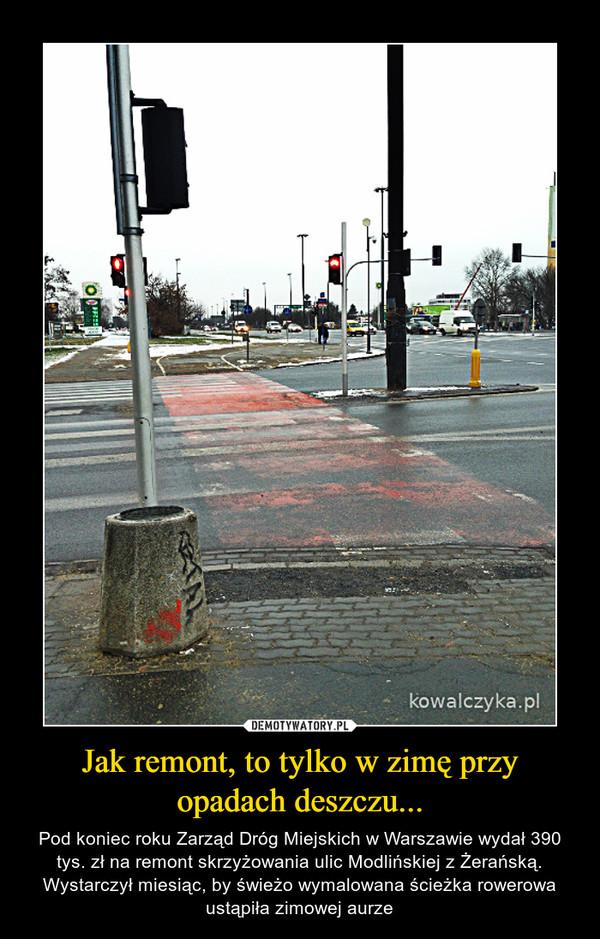 Jak remont, to tylko w zimę przy opadach deszczu... – Pod koniec roku Zarząd Dróg Miejskich w Warszawie wydał 390 tys. zł na remont skrzyżowania ulic Modlińskiej z Żerańską. Wystarczył miesiąc, by świeżo wymalowana ścieżka rowerowa ustąpiła zimowej aurze