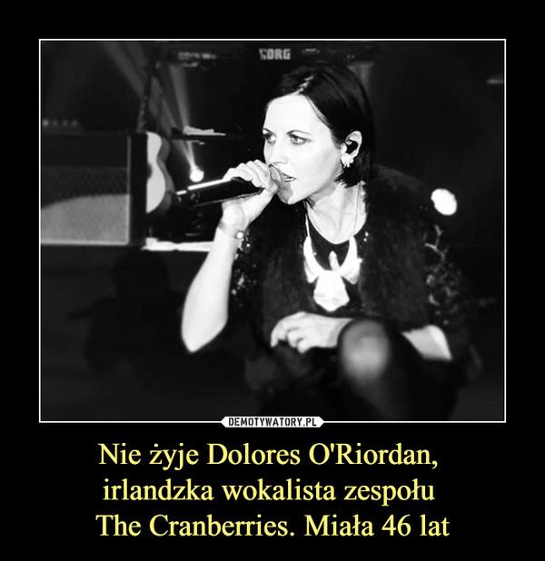 Nie żyje Dolores O'Riordan, irlandzka wokalista zespołu The Cranberries. Miała 46 lat –