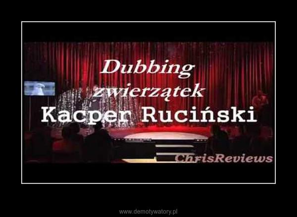 Hit :) Dubbing Zwierząt Kacper Ruciński show! – Kacper Ruciński