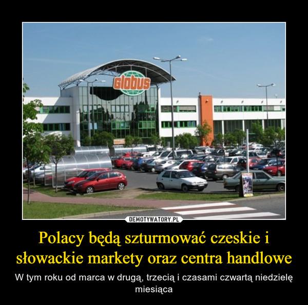 Polacy będą szturmować czeskie i słowackie markety oraz centra handlowe – W tym roku od marca w drugą, trzecią i czasami czwartą niedzielę miesiąca