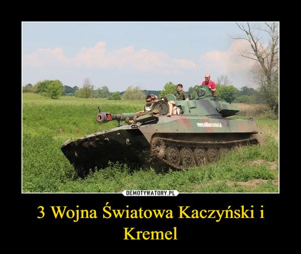 3 Wojna Światowa Kaczyński i Kremel –