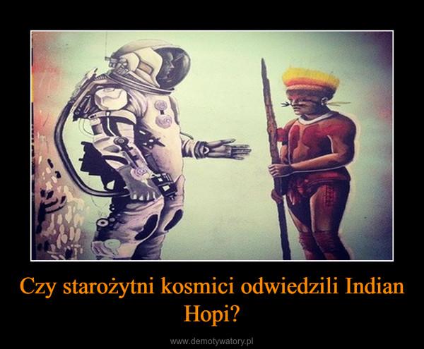 Czy starożytni kosmici odwiedzili Indian Hopi? –