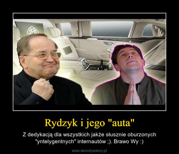 """Rydzyk i jego """"auta"""" – Z dedykacją dla wszystkich jakże słusznie oburzonych """"yntelygentnych"""" internautów ;). Brawo Wy :)"""
