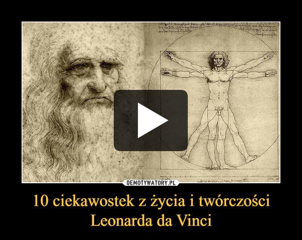 10 ciekawostek z życia i twórczości Leonarda da Vinci –