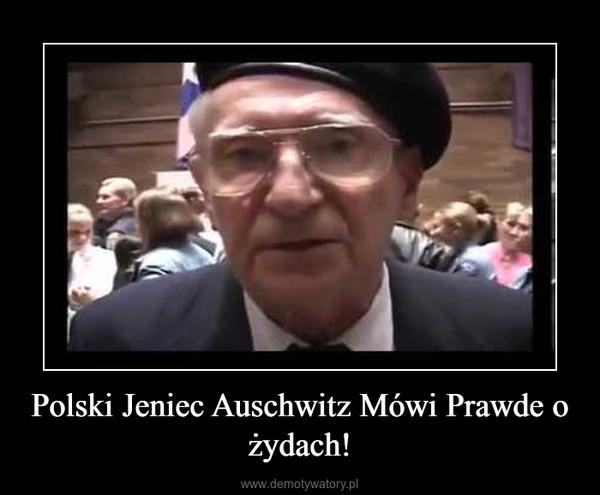 Polski Jeniec Auschwitz Mówi Prawde o żydach! –