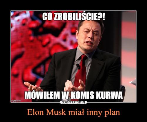 Elon Musk miał inny plan