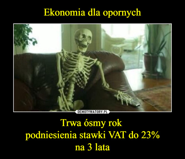 Trwa ósmy rok podniesienia stawki VAT do 23%na 3 lata –