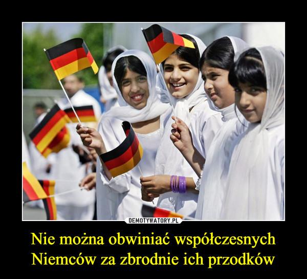 Nie można obwiniać współczesnych Niemców za zbrodnie ich przodków –