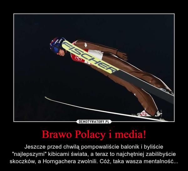 """Brawo Polacy i media! – Jeszcze przed chwilą pompowaliście balonik i byliście """"najlepszymi"""" kibicami świata, a teraz to najchętniej zabilibyście skoczków, a Horngachera zwolnili. Cóż, taka wasza mentalność..."""