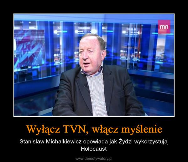 Wyłącz TVN, włącz myślenie – Stanisław Michalkiewicz opowiada jak Żydzi wykorzystują Holocaust