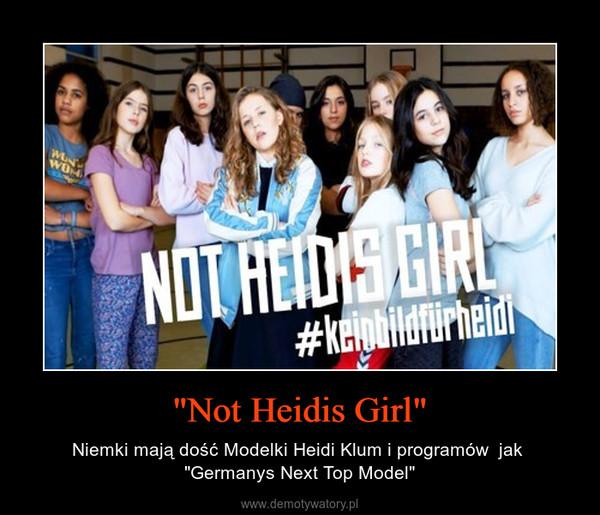 """""""Not Heidis Girl"""" – Niemki mają dość Modelki Heidi Klum i programów  jak """"Germanys Next Top Model"""""""