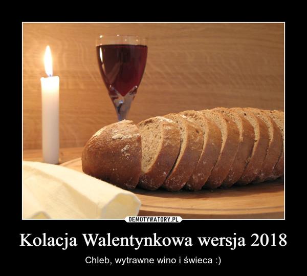 Kolacja Walentynkowa wersja 2018 – Chleb, wytrawne wino i świeca :)