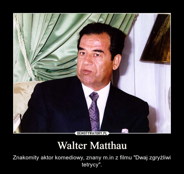 """Walter Matthau – Znakomity aktor komediowy, znany m.in z filmu """"Dwaj zgryźliwi tetrycy""""."""