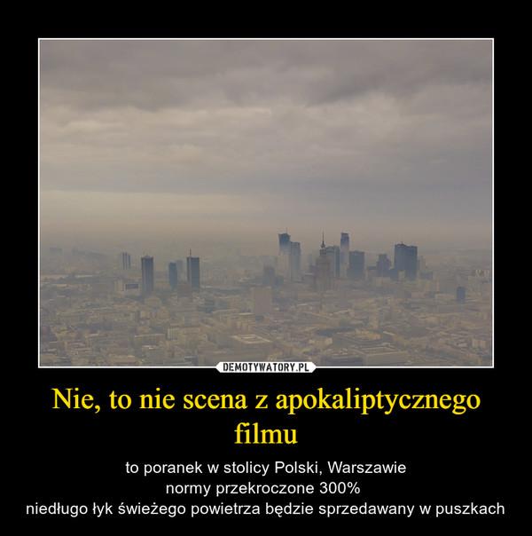 Nie, to nie scena z apokaliptycznego filmu – to poranek w stolicy Polski, Warszawienormy przekroczone 300% niedługo łyk świeżego powietrza będzie sprzedawany w puszkach