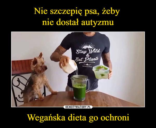 Wegańska dieta go ochroni –