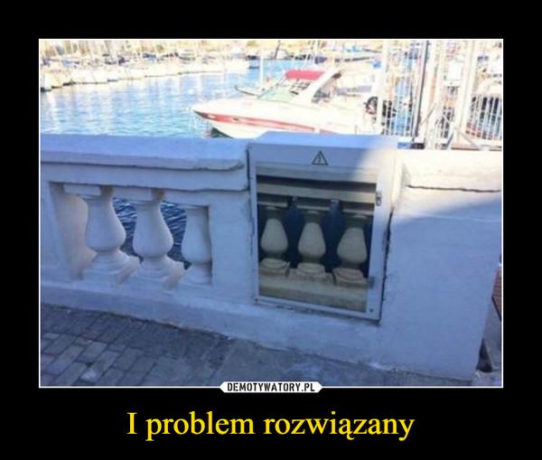 I problem rozwiązany –