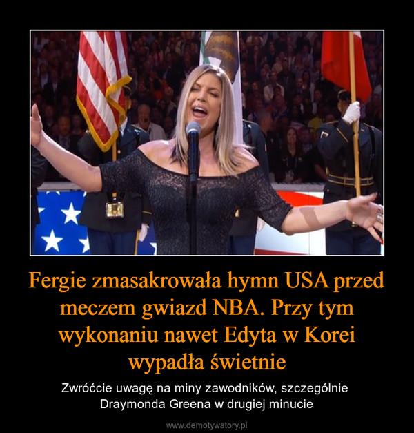 Fergie zmasakrowała hymn USA przed meczem gwiazd NBA. Przy tym wykonaniu nawet Edyta w Korei wypadła świetnie – Zwróćcie uwagę na miny zawodników, szczególnie Draymonda Greena w drugiej minucie