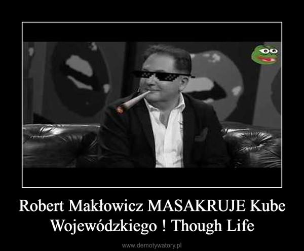Robert Makłowicz MASAKRUJE Kube Wojewódzkiego ! Though Life –